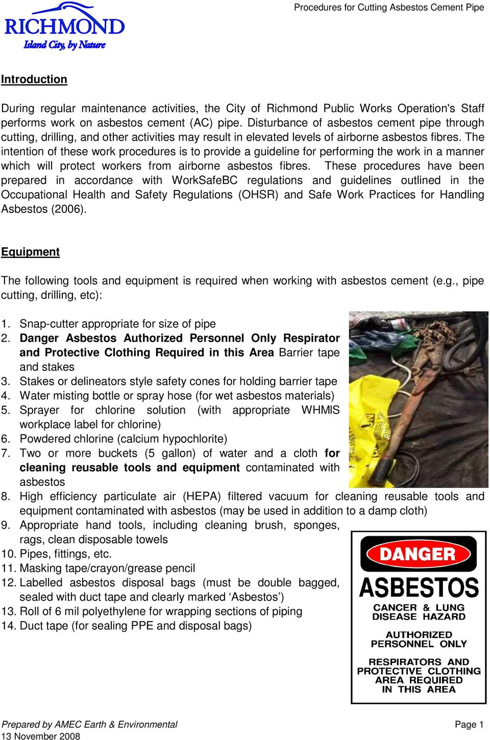 The intention of these work procedures is to provide a guideline for performing the work in a manner which will protect workers from airborne asbestos fibres.