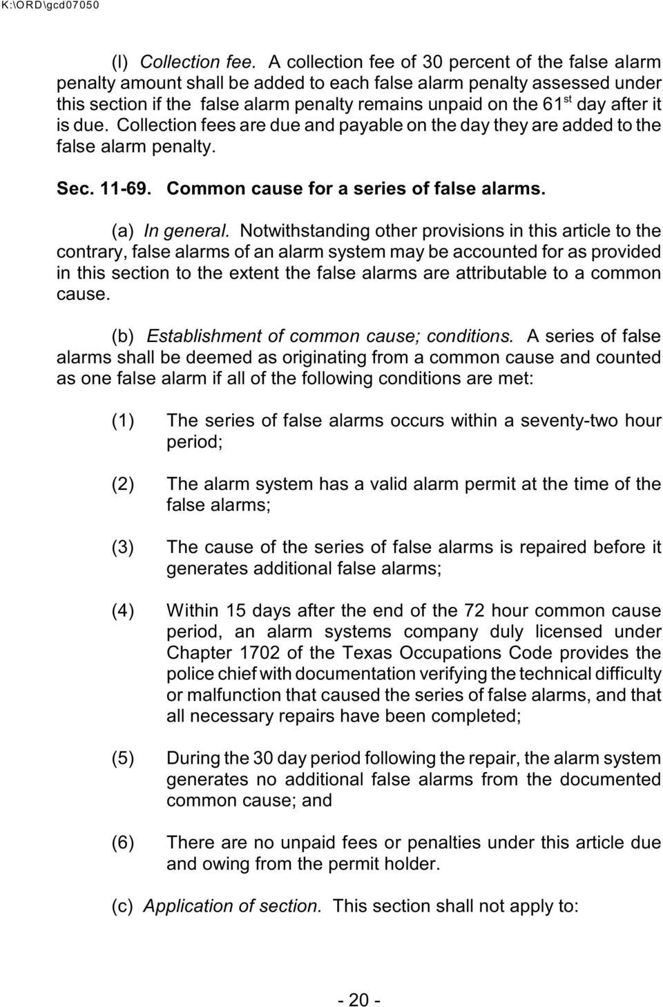 after it is due. Collection fees are due and payable on the day they are added to the false alarm penalty. Sec. 11-69. Common cause for a series of false alarms. (a) In general.