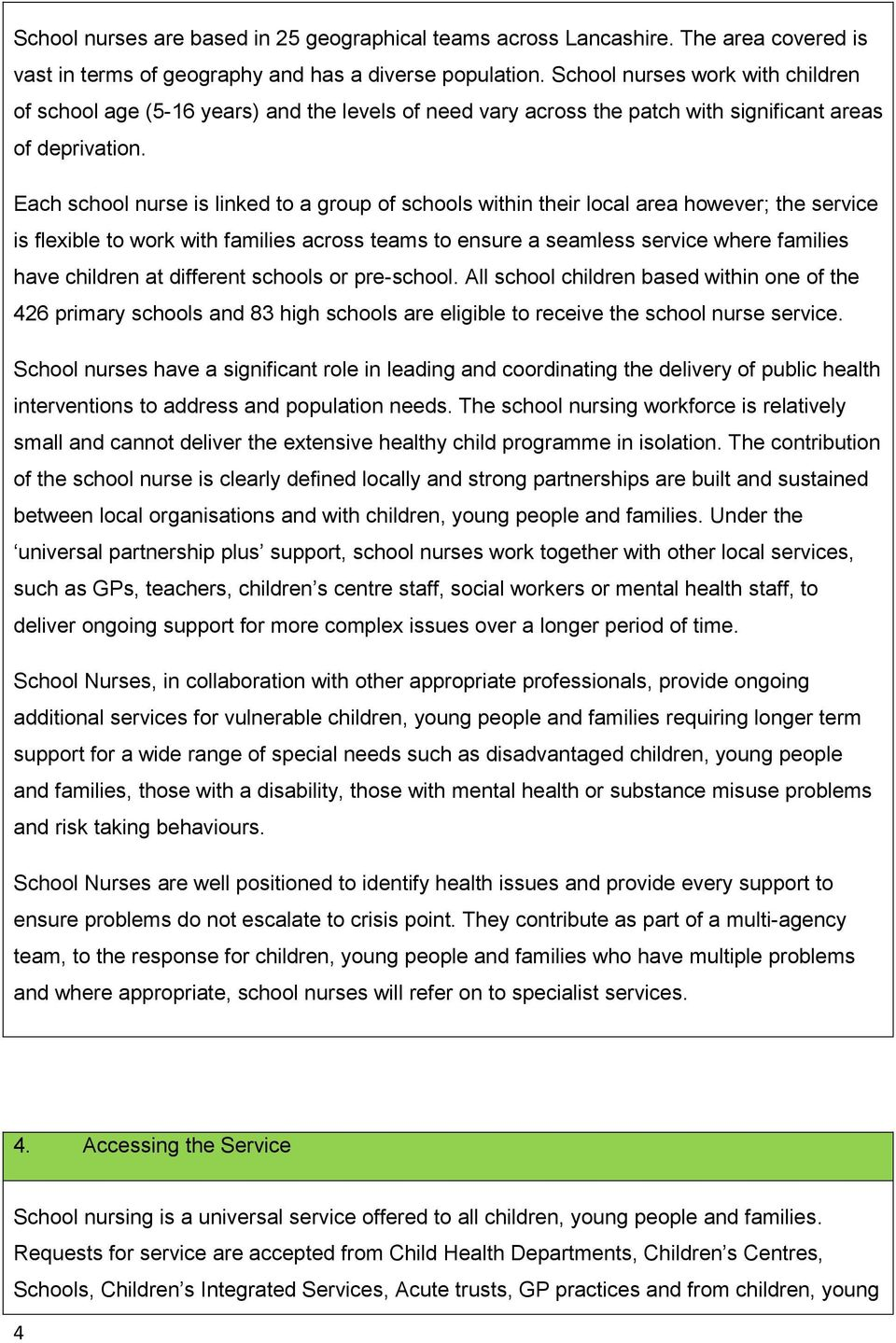 Each school nurse is linked to a group of schools within their local area however; the service is flexible to work with families across teams to ensure a seamless service where families have children