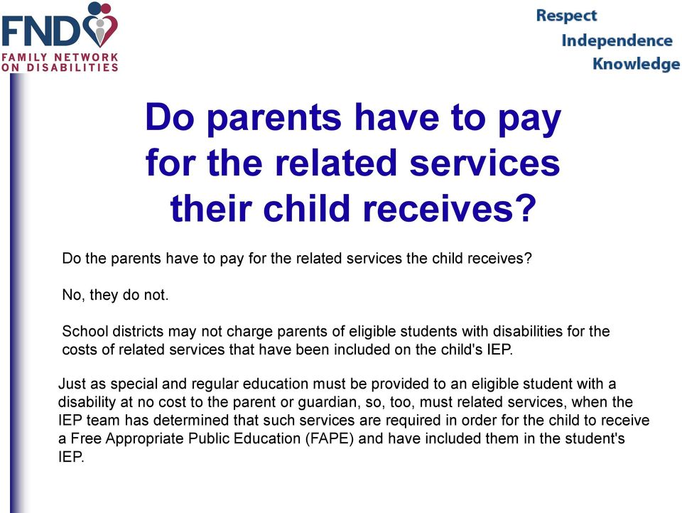 Just as special and regular education must be provided to an eligible student with a disability at no cost to the parent or guardian, so, too, must related services,