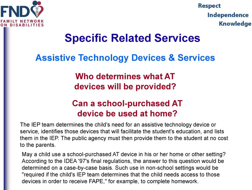 The public agency must then provide them to the student at no cost to the parents. May a child use a school-purchased AT device in his or her home or other setting?
