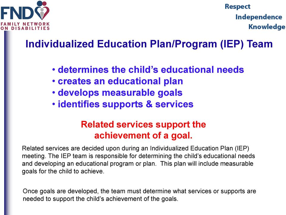 The IEP team is responsible for determining the child s educational needs and developing an educational program or plan.