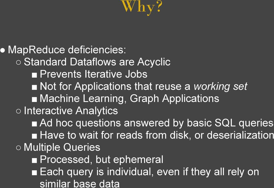 hoc questions answered by basic SQL queries Have to wait for reads from disk, or deserialization