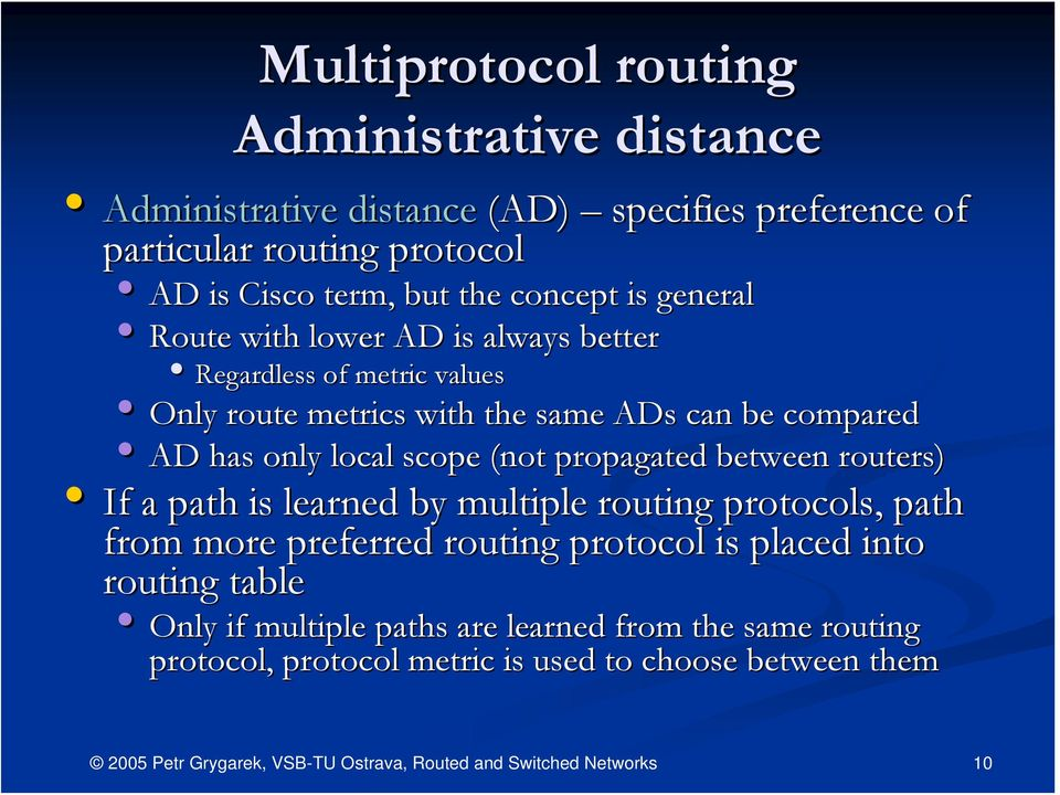 AD has only local scope (not propagated between routers) If a path is learned by multiple routing protocols, path from more preferred routing