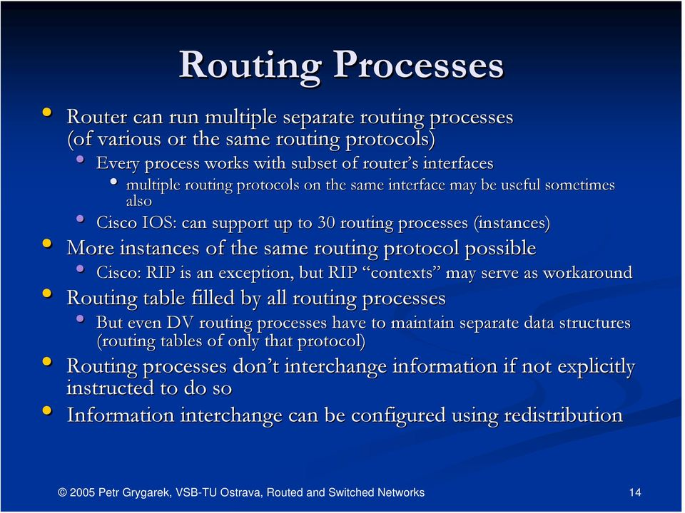 RIP is an exception, but RIP contexts may serve as workaround Routing table filled by all routing processes But even DV routing processes have to maintain separate data structures
