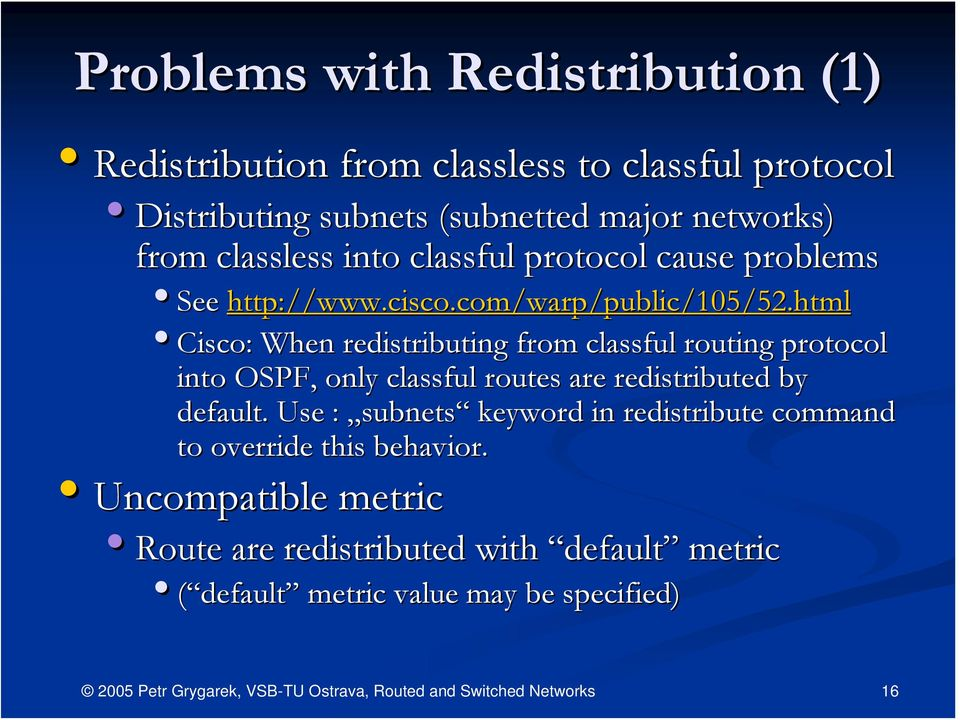 html Cisco: When redistributing from classful routing protocol into OSPF, only classful routes are redistributed by default.