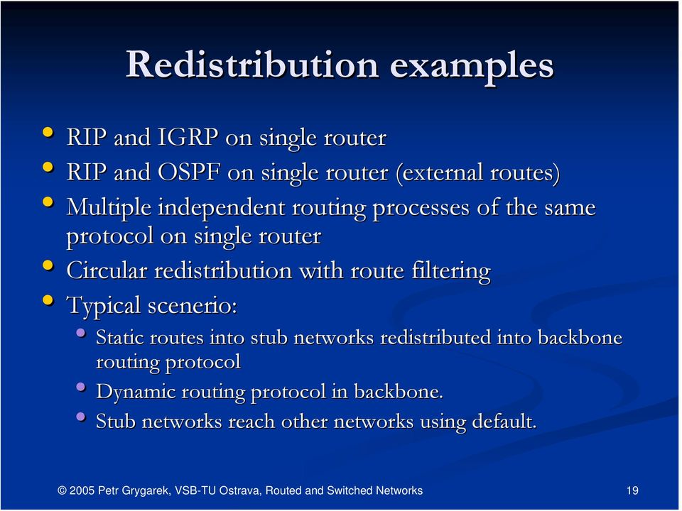 with route filtering Typical scenerio: Static routes into stub networks redistributed into backbone