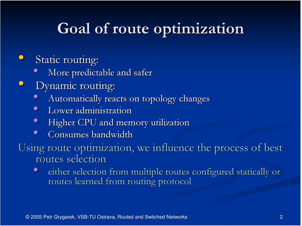 utilization Consumes bandwidth Using route optimization, we influence the process of best