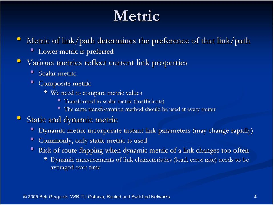 every router Static and dynamic metric Dynamic metric incorporate instant link parameters (may change rapidly) r Commonly, only static metric is used Risk