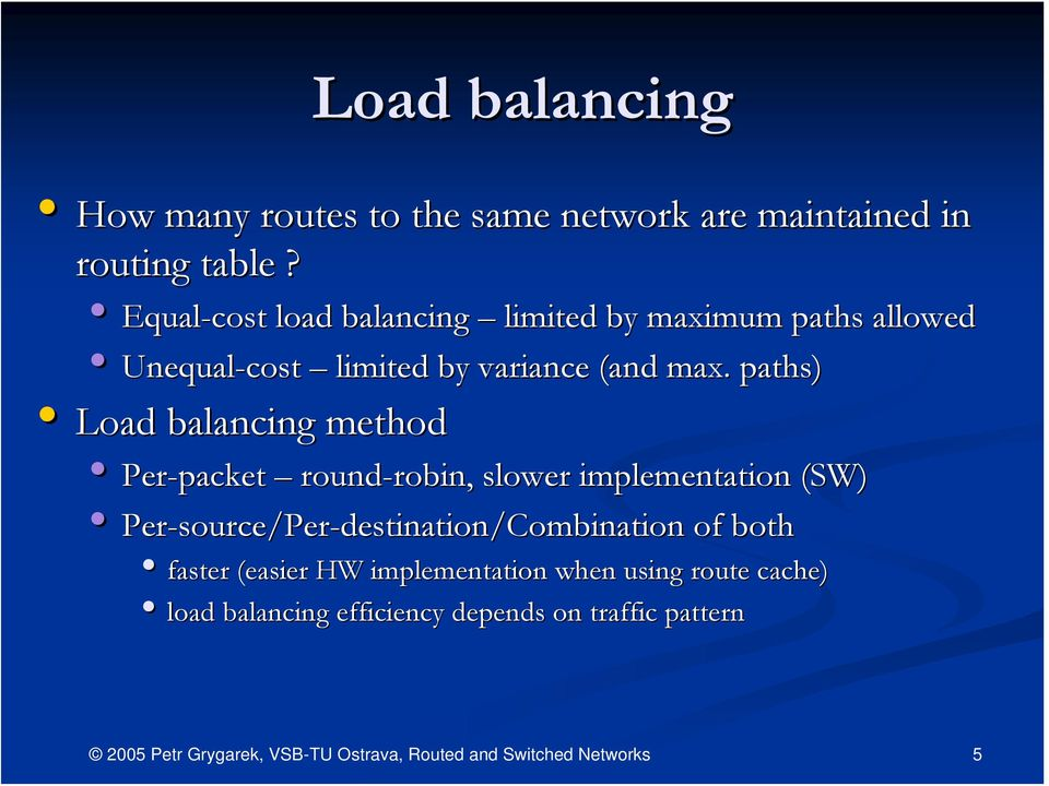 paths) Load balancing method Per-packet round-robin, robin, slower implementation (SW) Per-source/Per