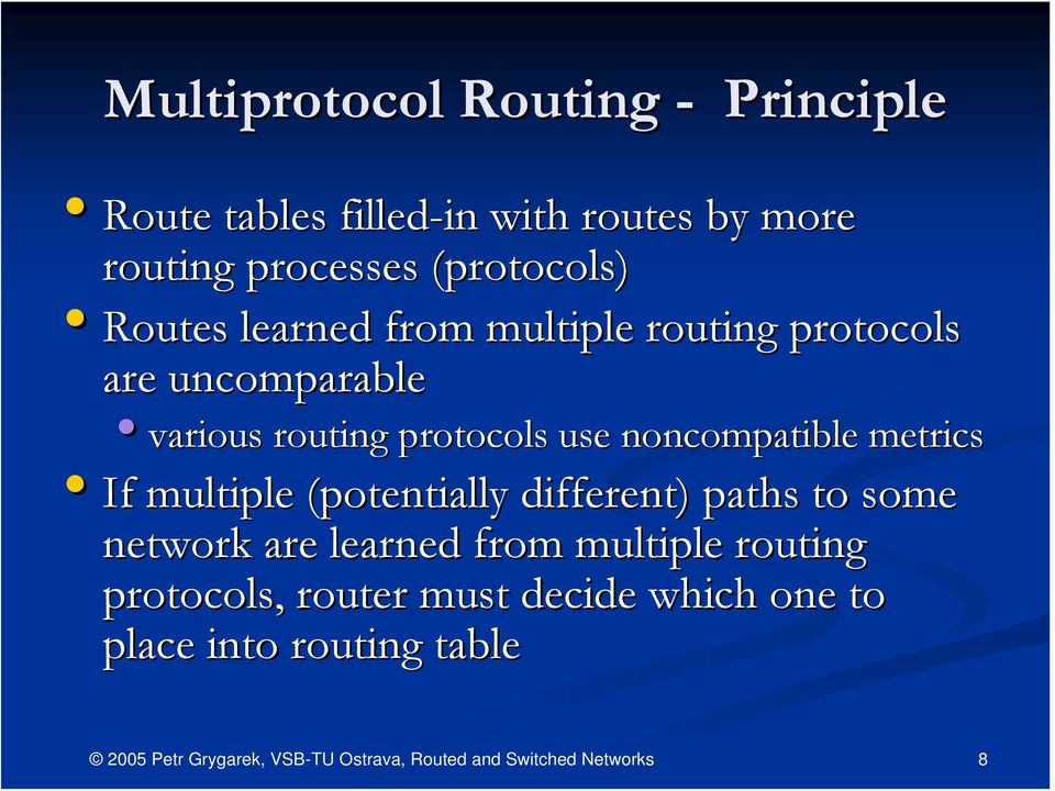routing protocols use noncompatible metrics If multiple (potentially different) paths to some