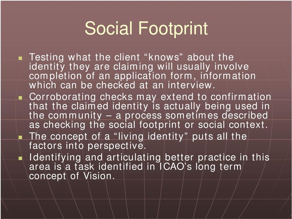 Corroborating checks may extend to confirmation that the claimed identity is actually being used in the community a process sometimes described