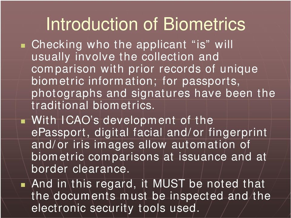 With ICAO s development of the epassport, digital facial and/or fingerprint and/or iris images allow automation of biometric