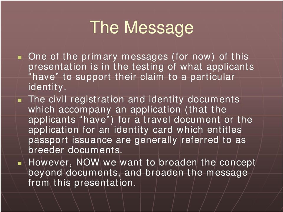 The civil registration and identity documents which accompany an application (that the applicants have ) for a travel document or