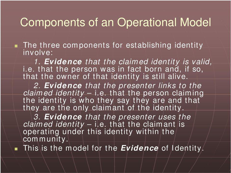 3. Evidence that the presenter uses the claimed identity i.e. that the claimant is operating under this identity within the community.