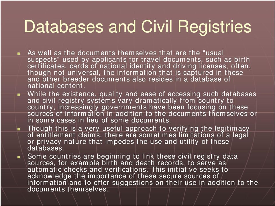 While the existence, quality and ease of accessing such databases and civil registry systems vary dramatically from country to country, increasingly governments have been focusing on these sources of