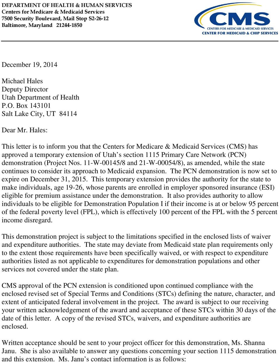 Hales: This letter is to inform you that the Centers for Medicare & Medicaid Services (CMS) has approved a temporary extension of Utah s section 1115 Primary Care Network (PCN) demonstration (Project