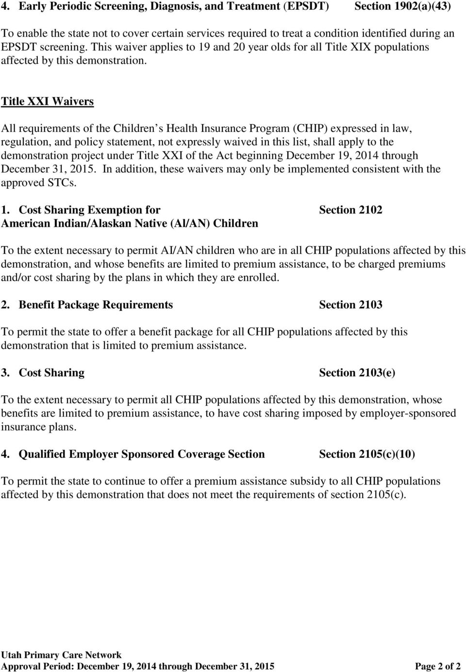 Title XXI Waivers All requirements of the Children s Health Insurance Program (CHIP) expressed in law, regulation, and policy statement, not expressly waived in this list, shall apply to the