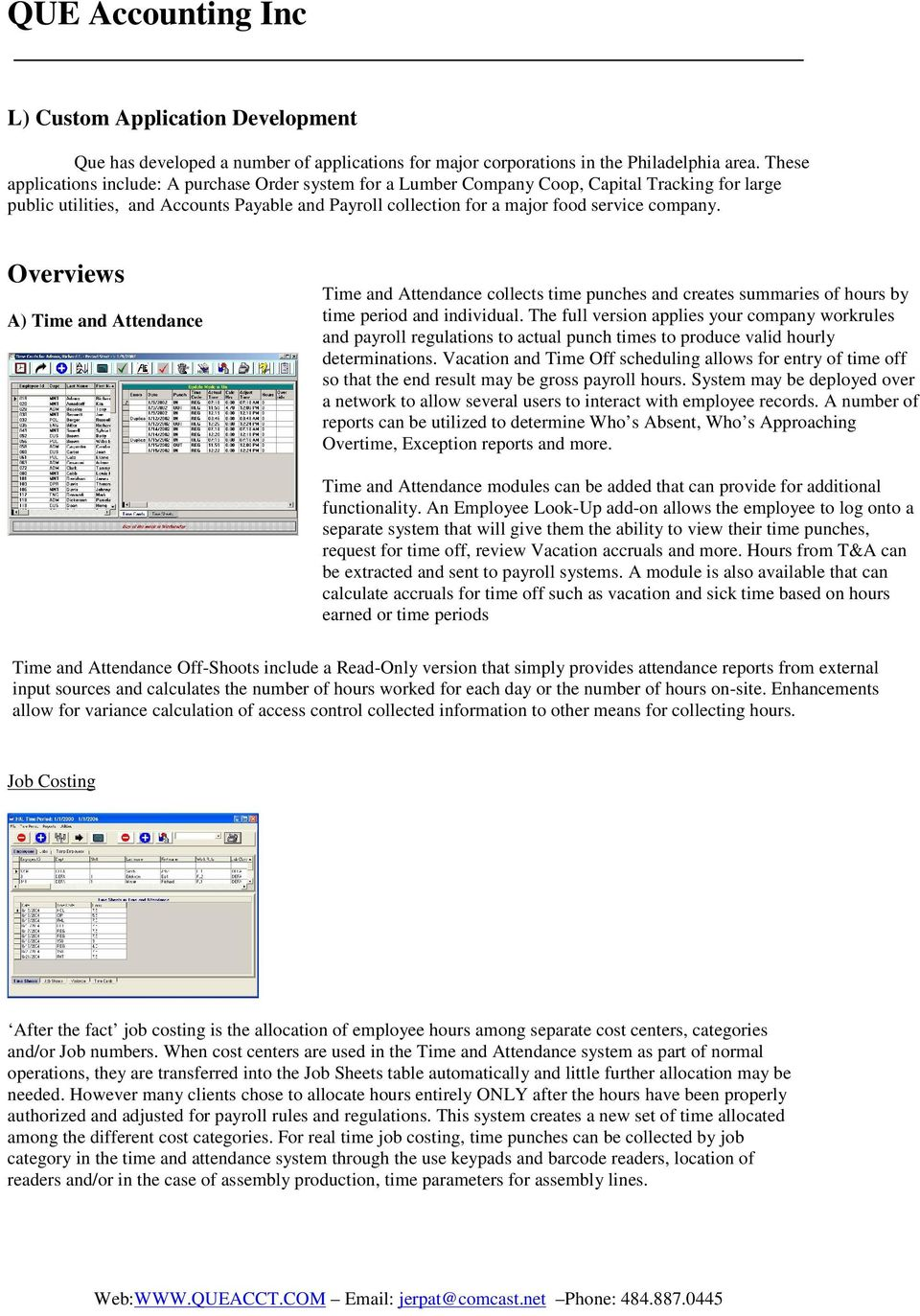 company. Overviews A) Time and Attendance Time and Attendance collects time punches and creates summaries of hours by time period and individual.