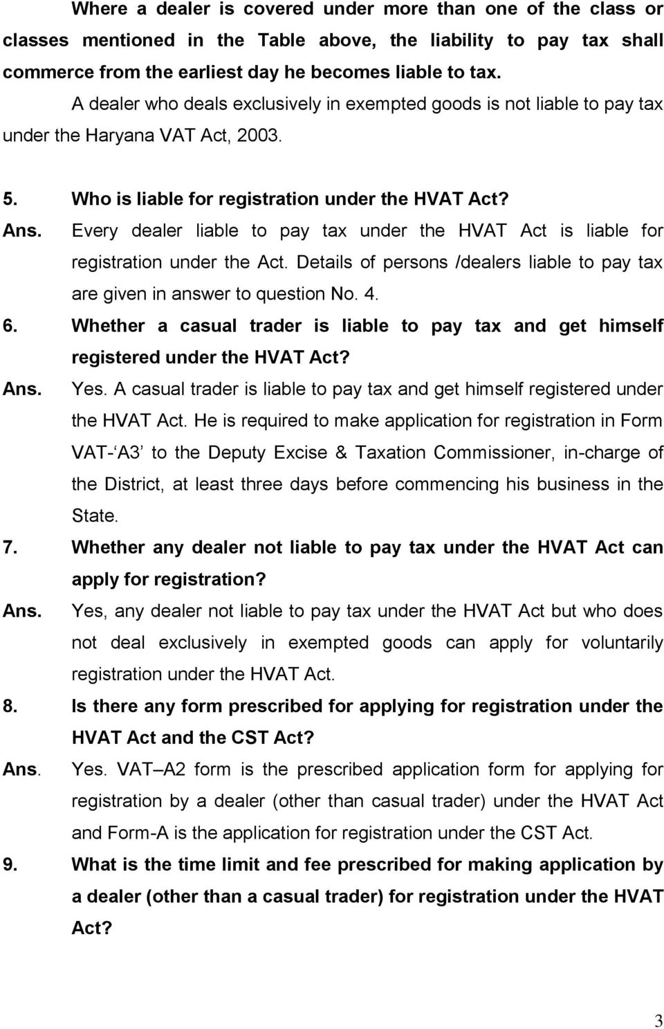 Every dealer liable to pay tax under the HVAT Act is liable for registration under the Act. Details of persons /dealers liable to pay tax are given in answer to question No. 4. 6.