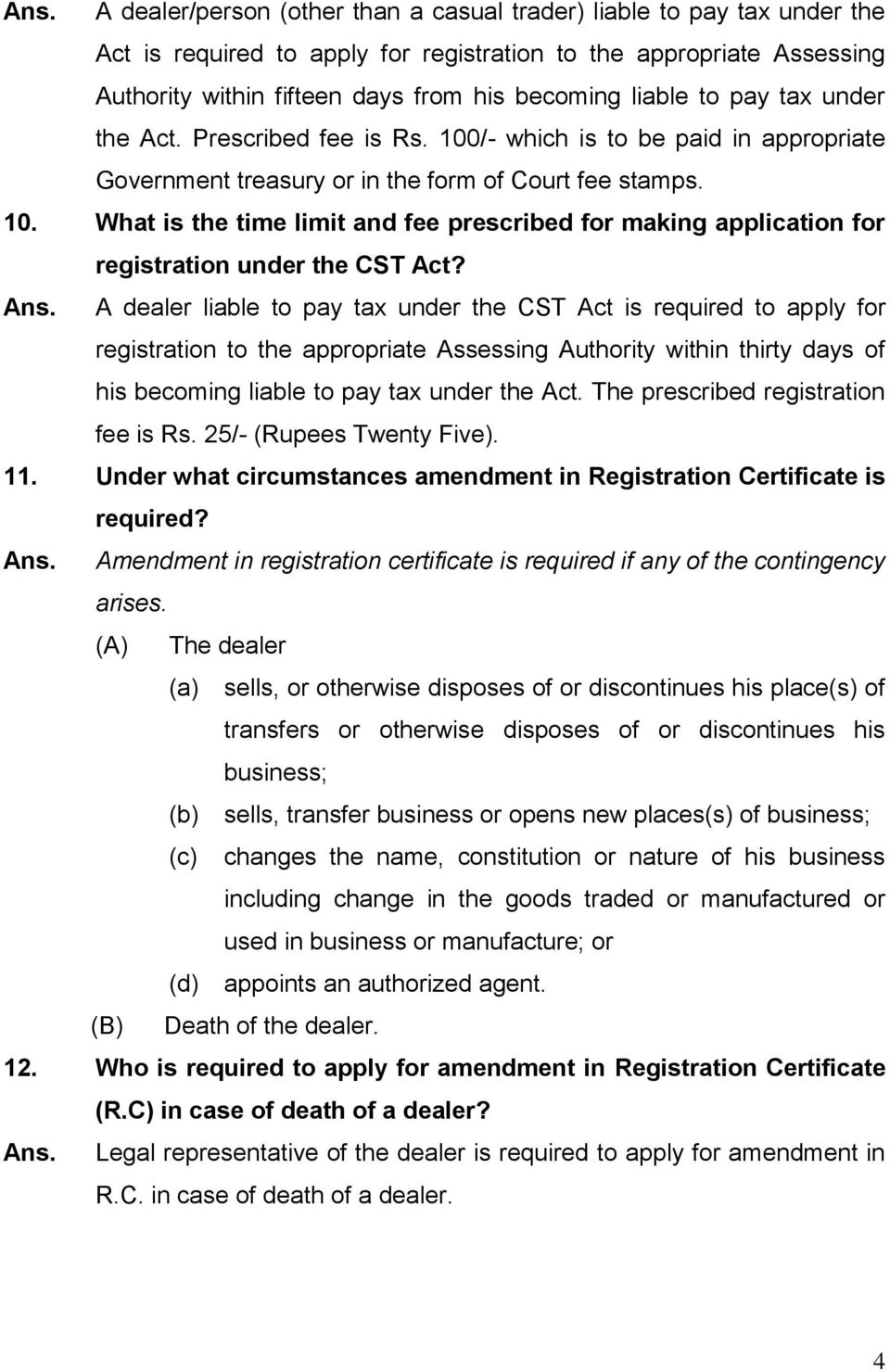 Ans. A dealer liable to pay tax under the CST Act is required to apply for registration to the appropriate Assessing Authority within thirty days of his becoming liable to pay tax under the Act.