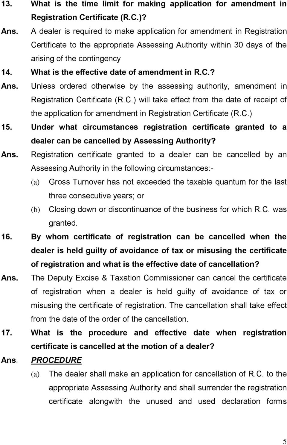 What is the effective date of amendment in R.C.? Ans. Unless ordered otherwise by the assessing authority, amendment in Registration Certificate (R.C.) will take effect from the date of receipt of the application for amendment in Registration Certificate (R.