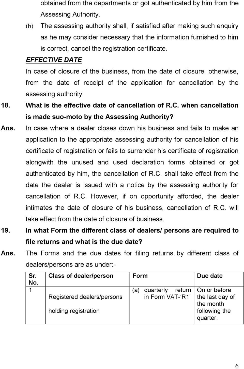 EFFECTIVE DATE In case of closure of the business, from the date of closure, otherwise, from the date of receipt of the application for cancellation by the assessing authority. 18.