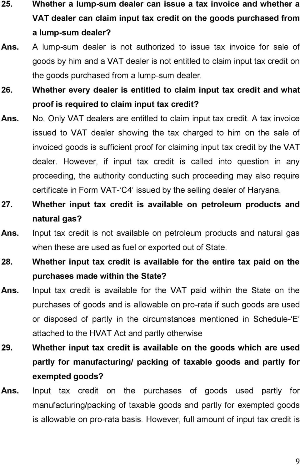 Whether every dealer is entitled to claim input tax credit and what proof is required to claim input tax credit? Ans. No. Only VAT dealers are entitled to claim input tax credit.