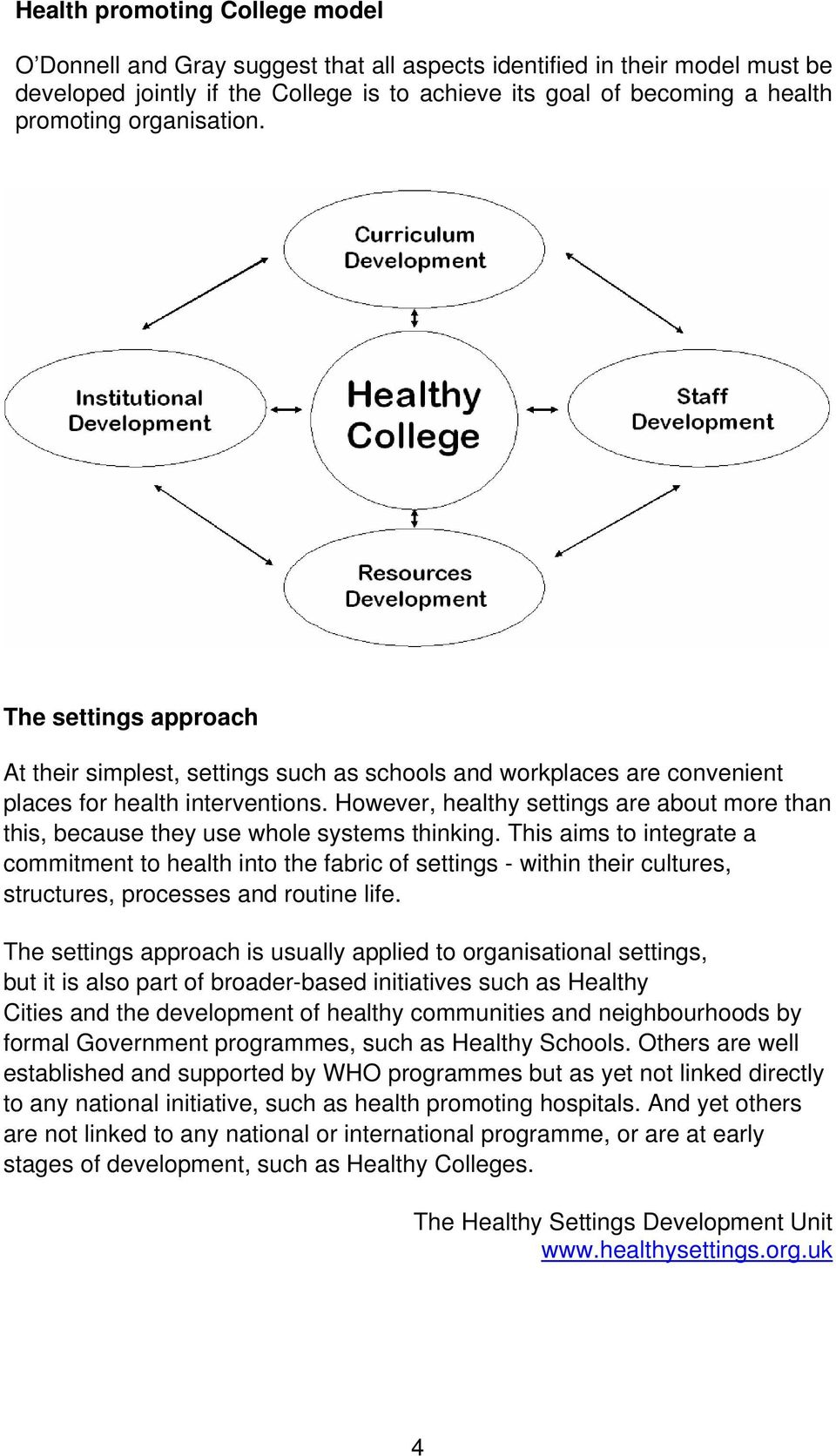 However, healthy settings are about more than this, because they use whole systems thinking.