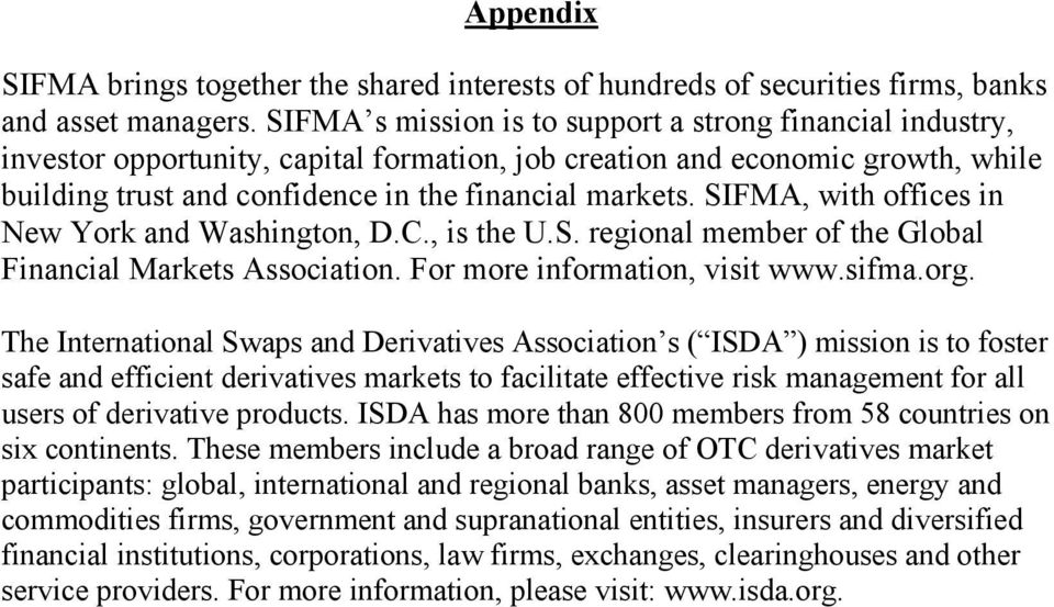 SIFMA, with offices in New York and Washington, D.C., is the U.S. regional member of the Global Financial Markets Association. For more information, visit www.sifma.org.