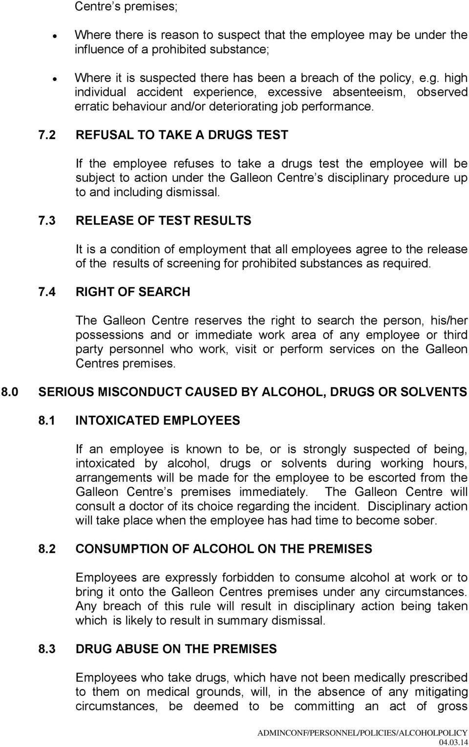 2 REFUSAL TO TAKE A DRUGS TEST If the employee refuses to take a drugs test the employee will be subject to action under the Galleon Centre s disciplinary procedure up to and including dismissal. 7.