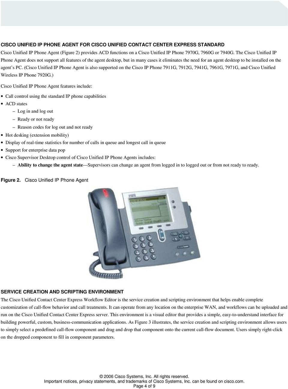 (Cisco Unified IP Phone Agent is also supported on the Cisco IP Phone 7911G, 7912G, 7941G, 7961G, 7971G, and Cisco Unified Wireless IP Phone 7920G.