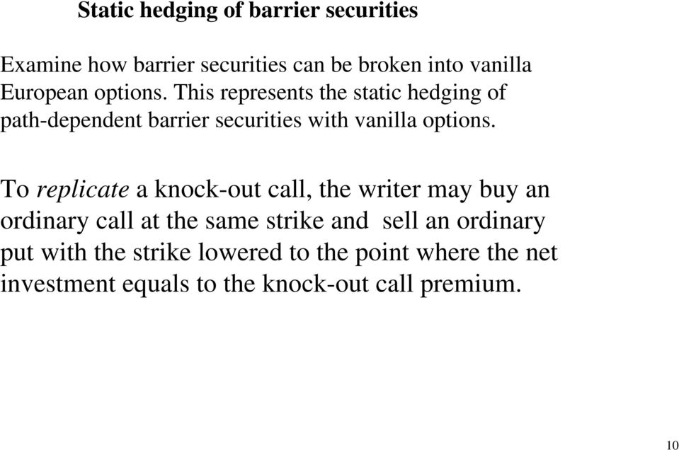 To replicate a knock-out call, the writer may buy an ordinary call at the same strike and sell an