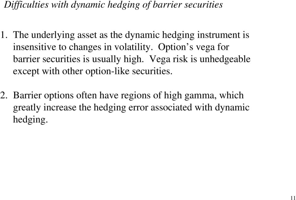 Option s vega for barrier securities is usually high.