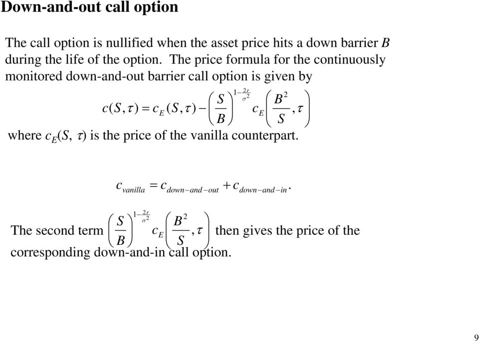 The price formula for the continuously monitored down-and-out barrier call option is given by = τ τ τ σ, ), ( ), ( 2 1 2