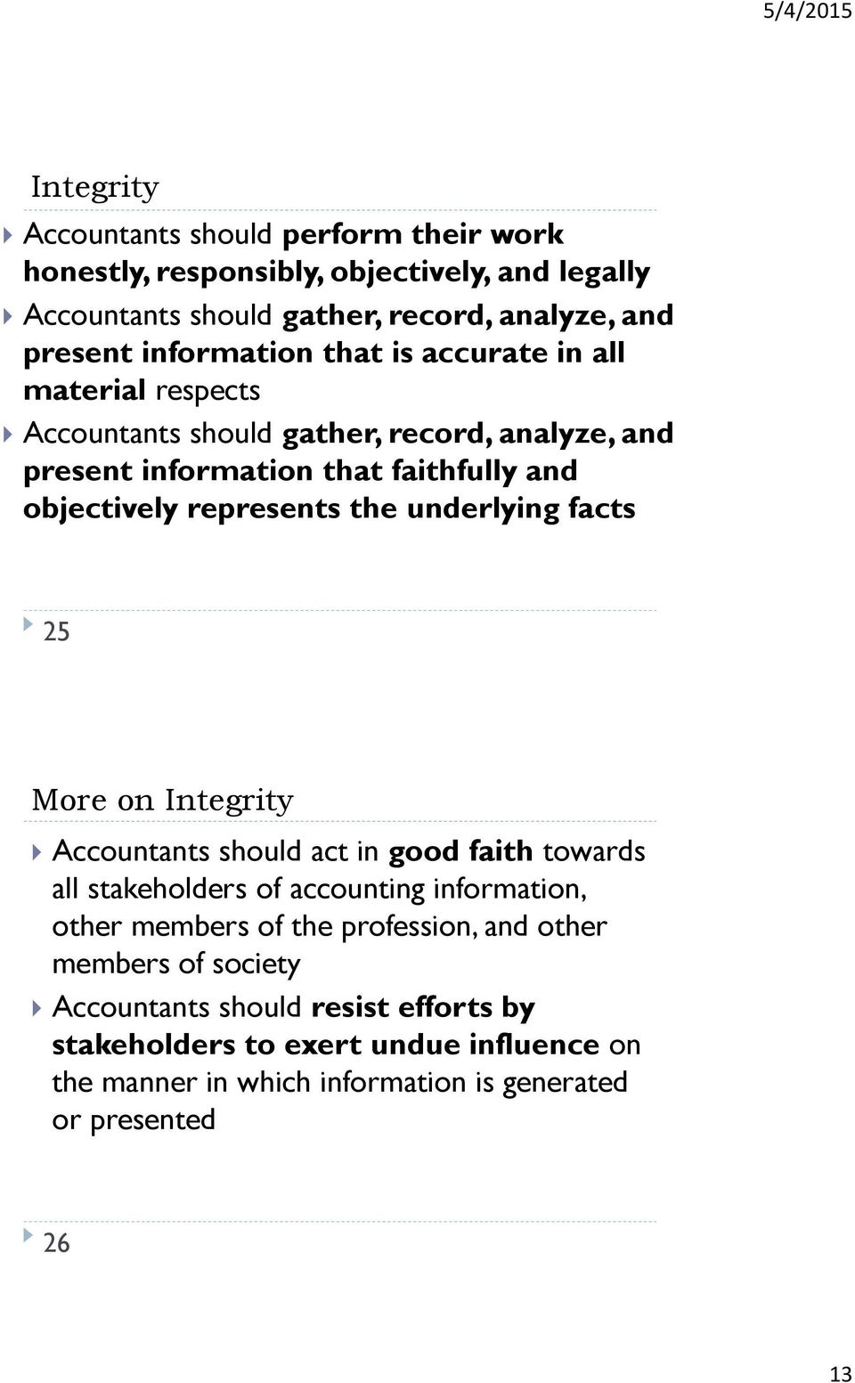 represents the underlying facts 25 More on Integrity Accountants should act in good faith towards all stakeholders of accounting information, other members of the