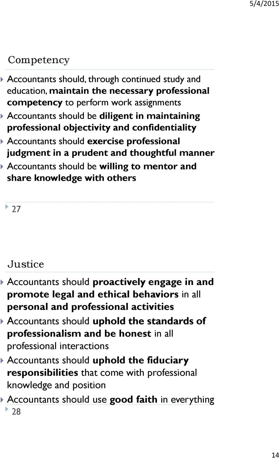 others 27 Justice Accountants should proactively engage in and promote legal and ethical behaviors in all personal and professional activities Accountants should uphold the standards of