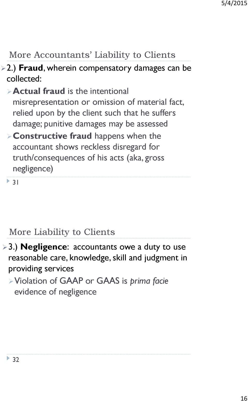 the client such that he suffers damage; punitive damages may be assessed Constructive fraud happens when the accountant shows reckless disregard for