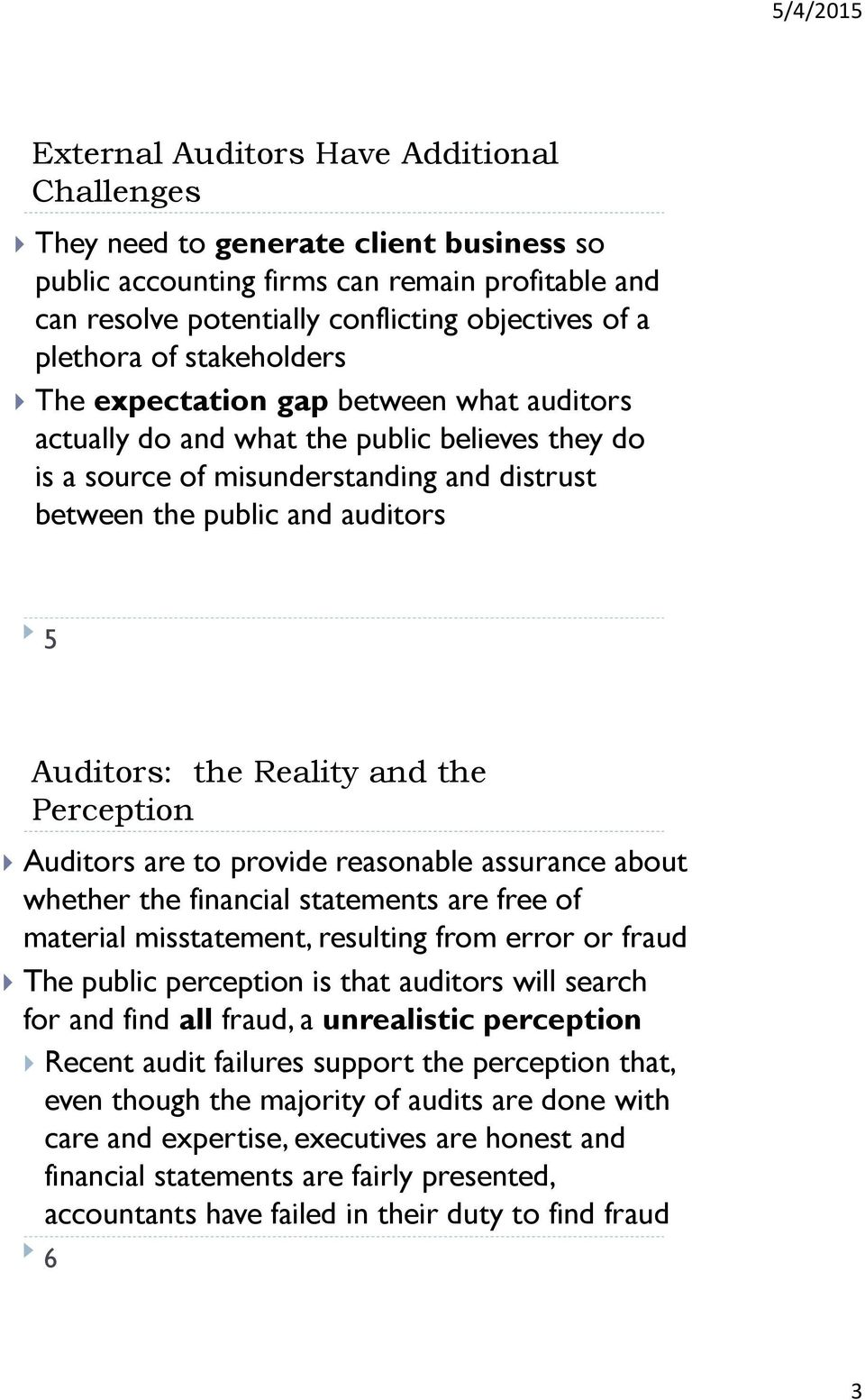 Reality and the Perception Auditors are to provide reasonable assurance about whether the financial statements are free of material misstatement, resulting from error or fraud The public perception