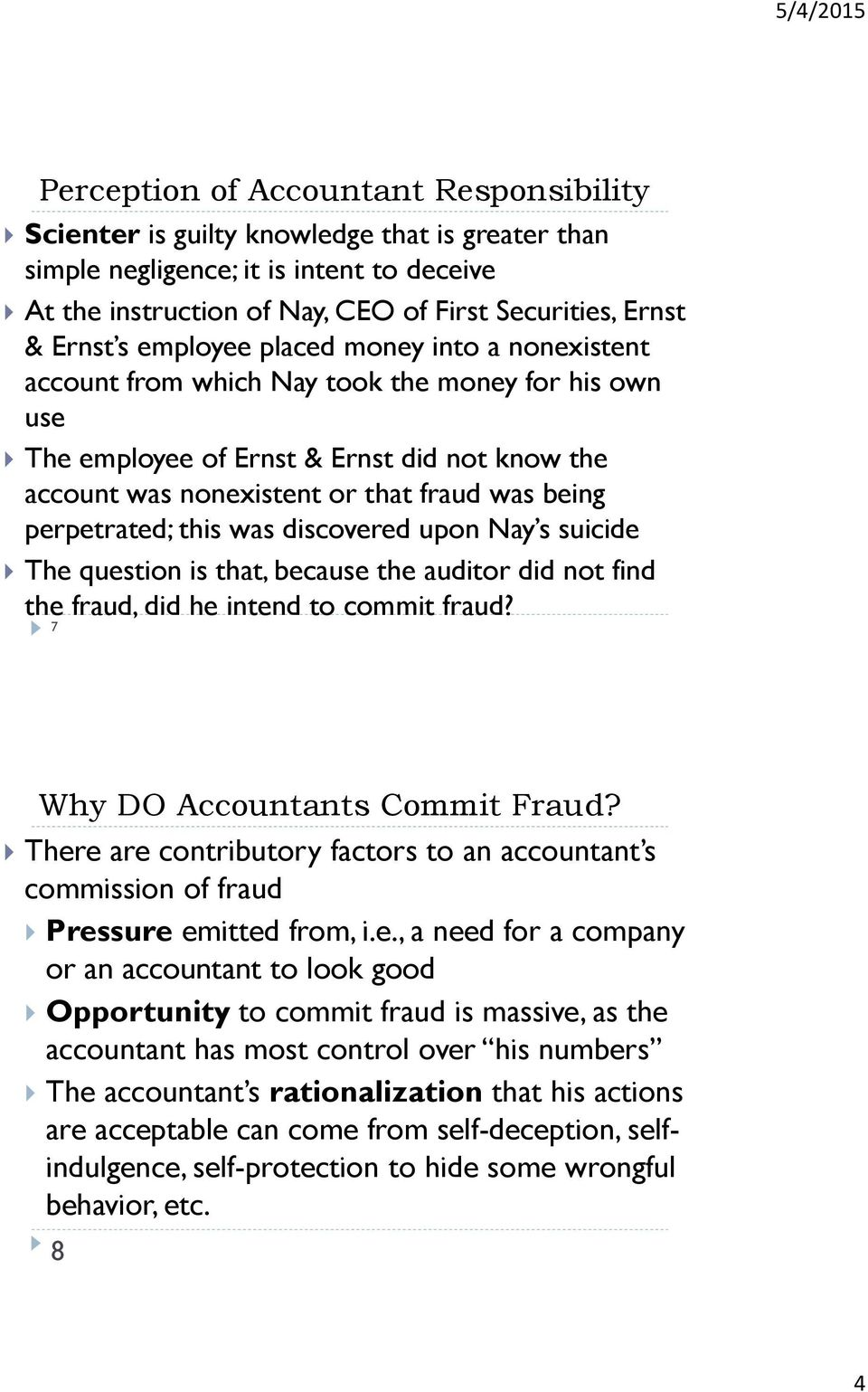 perpetrated; this was discovered upon Nay s suicide The question is that, because the auditor did not find the fraud, did he intend to commit fraud? 7 Why DO Accountants Commit Fraud?