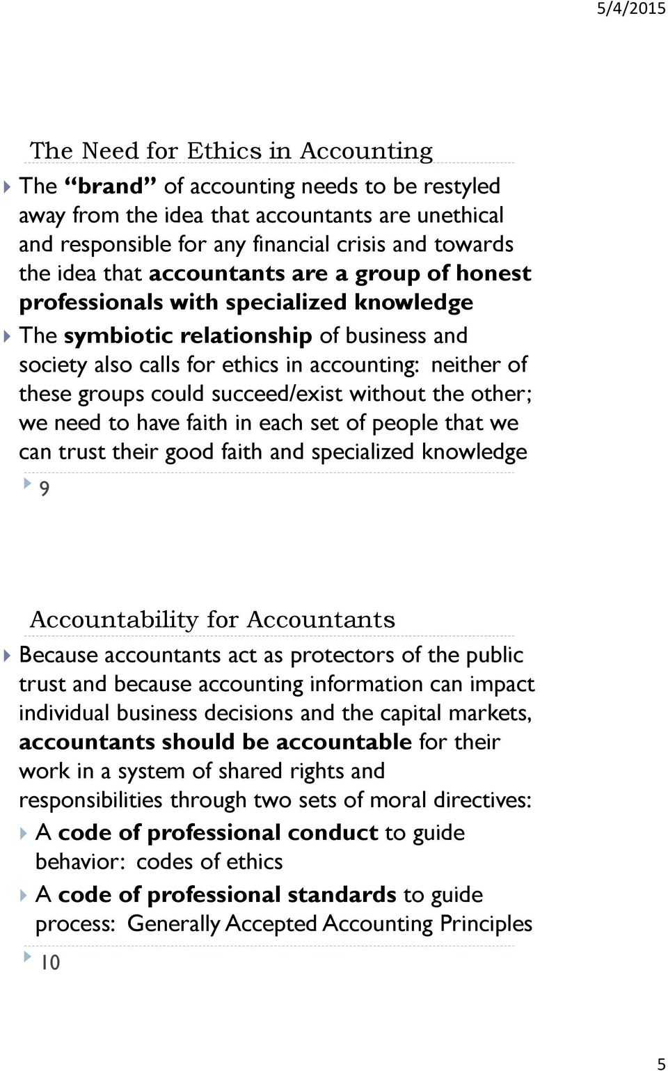 succeed/exist without the other; we need to have faith in each set of people that we can trust their good faith and specialized knowledge 9 Accountability for Accountants Because accountants act as