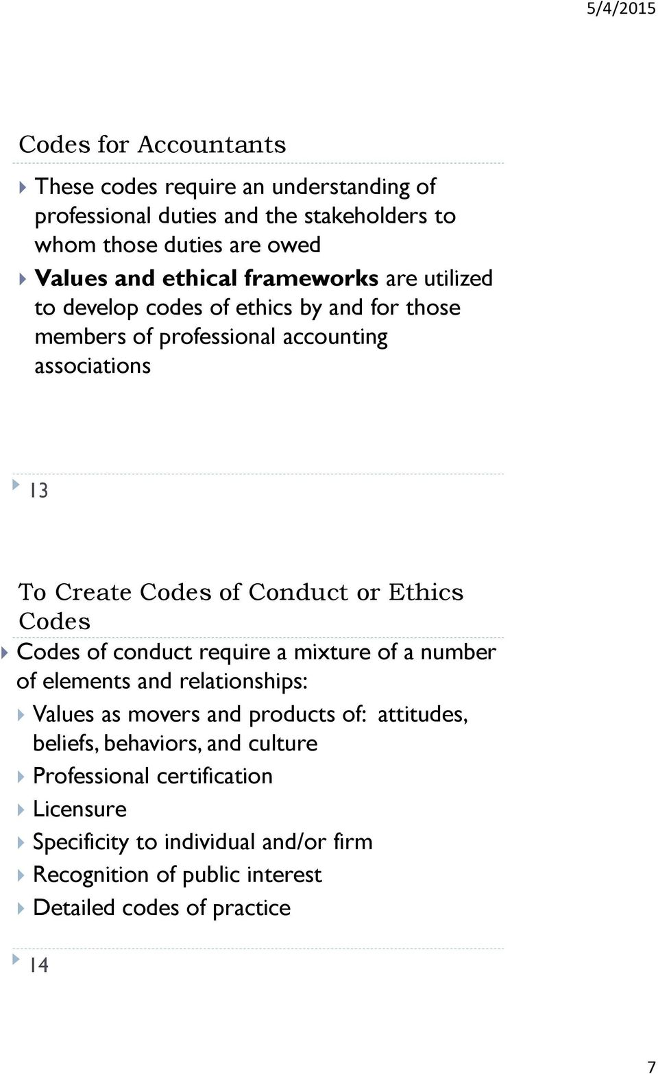 Ethics Codes Codes of conduct require a mixture of a number of elements and relationships: Values as movers and products of: attitudes, beliefs,
