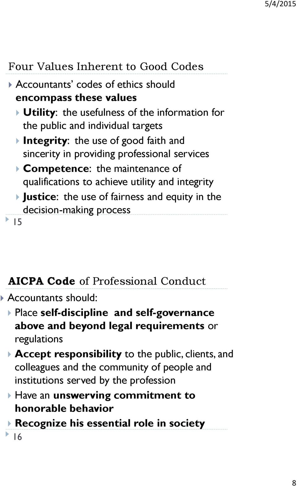 decision-making process 15 AICPA Code of Professional Conduct Accountants should: Place self-discipline and self-governance above and beyond legal requirements or regulations Accept