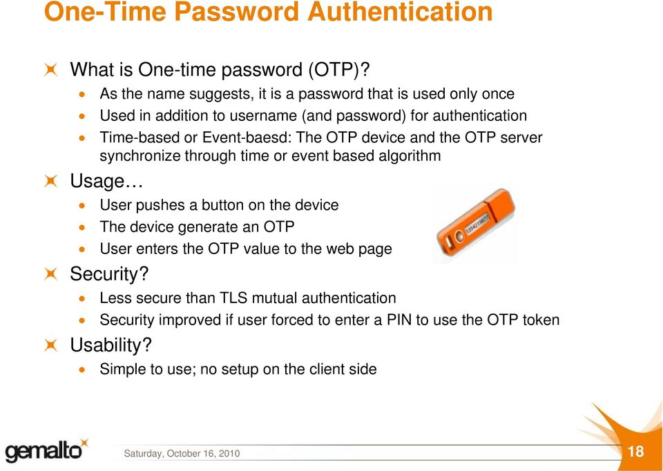 Event-baesd: The OTP device and the OTP server synchronize through time or event based algorithm Usage User pushes a button on the device The