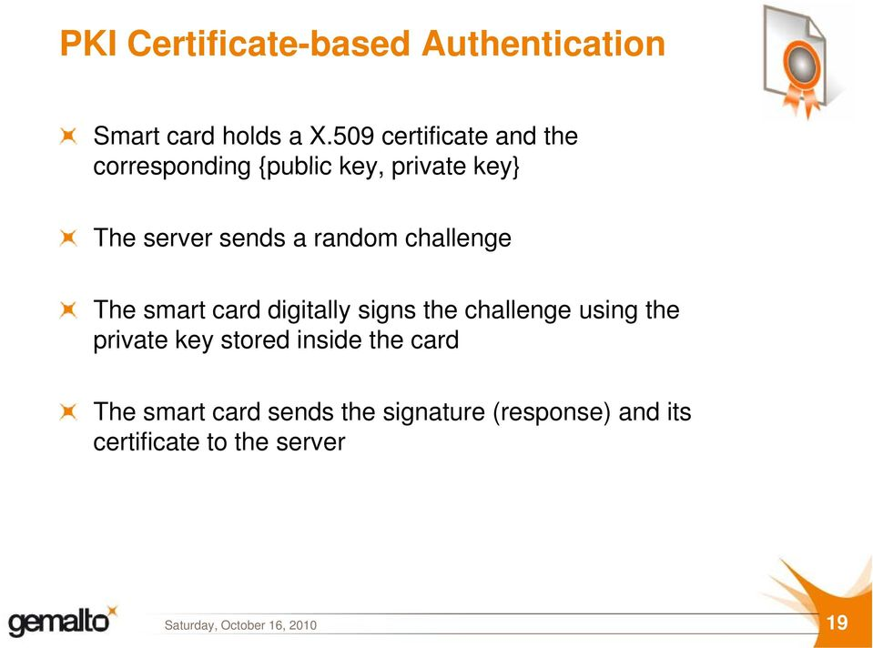 random challenge The smart card digitally signs the challenge using the private