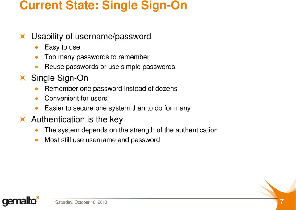 dozens Convenient for users Easier to secure one system than to do for many Authentication is the