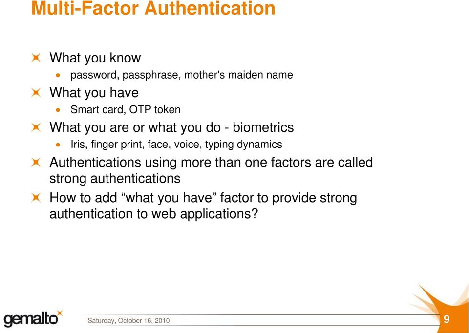 voice, typing dynamics Authentications using more than one factors are called strong