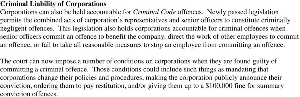 This legislation also holds corporations accountable for criminal offences when senior officers commit an offence to benefit the company, direct the work of other employees to commit an offence, or