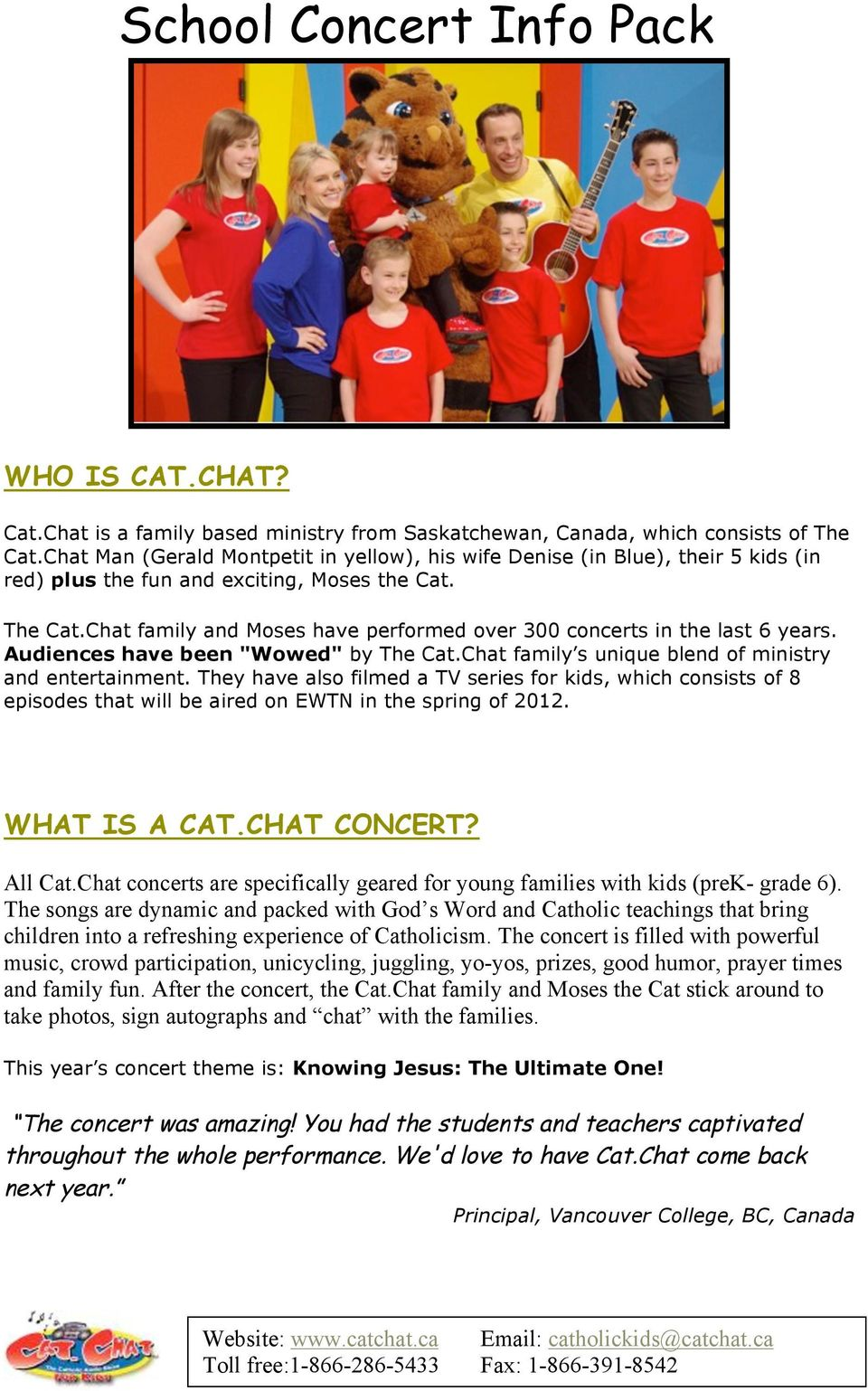 "Chat family and Moses have performed over 300 concerts in the last 6 years. Audiences have been ""Wowed"" by The Cat.Chat family s unique blend of ministry and entertainment."