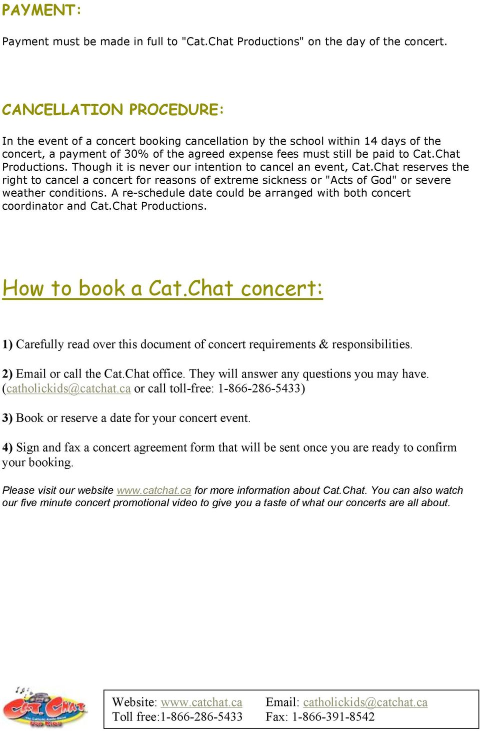 "Chat Productions. Though it is never our intention to cancel an event, Cat.Chat reserves the right to cancel a concert for reasons of extreme sickness or ""Acts of God"" or severe weather conditions."